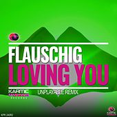 Loving You (Remixes, Pt. 2) by Flauschig Unplayable