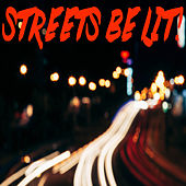 Streets Be Lit! by Kph