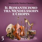 La storia della musica classica - 5 Romanticismo tra Mendelssohn e Chopin di Various Artists