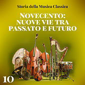 Storia della musica classica - 10 Novecento: nuove vie tra passato e futuro di Various Artists