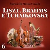 Storia della musica classica - 6 Liszt, Brahms, Tchaikovsky di Various Artists