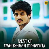 Best of Babushaan Mohanty de Babushan, Sourin Bhatt, Goodly Rath, Abhijeet Bhattacharya, Vishnu Mohan Kabi, Styajeet, Tapu, Prasanta Muduli, Sohini, Shaan, Tapu Mishra, Era Mohanty, Udit Narayan, Udit Naryan, Javed Ali, Human Sagar, Babu Shan, Gobinda Chandra, Uma, Sanju, Subhasish