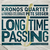 Long Time Passing: Kronos Quartet and Friends Celebrate Pete Seeger de Kronos Quartet