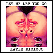 Let Me Let You Go by Katie DiCicco
