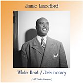 White Heat / Jazznocracy (All Tracks Remastered) by Jimmie Lunceford