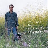 The Last Days of the Wetlands: From the Vaults, Vol. 1 by Various Artists