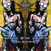 Yesterday Bitter Forgotten by Gary Roadarmel