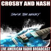 Take the Money (Live) de Crosby & Nash