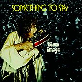 Something To Say by Blues Image
