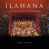 Ilahana (Live at the Fes Festival of World Sacred Music) by Sami Yusuf