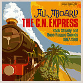 All Aboard The C.N. Express: Rock Steady & Boss Reggae Sounds From 1967 & 1968 by Various Artists