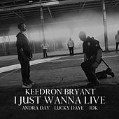 I JUST WANNA LIVE (feat. Andra Day, Lucky Daye and IDK) by Keedron Bryant