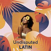 Undisputed LATIN von Various Artists