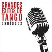 Grandes Éxitos de Tango - Cantados by Various Artists