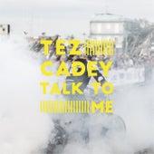 Talk To Me by Tez Cadey