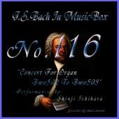 Bach In Musical Box 116 / Concert For Organ Bwv592 To Bwv593 de Shinji Ishihara