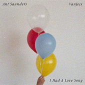 I Had A Love Song (feat. VanJess) by Ant Saunders