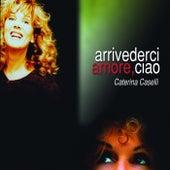 Arrivederci amore, ciao de Caterina Caselli