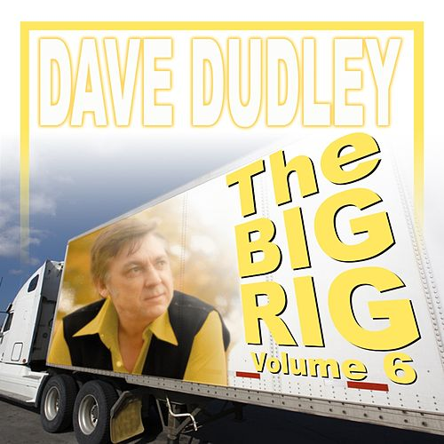 The Big Rig: Volume 6 by Dave Dudley