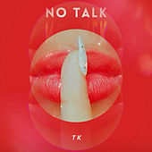 No Talk by TK