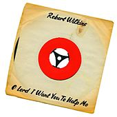 O Lord I Want You to Help Me by Robert Wilkins