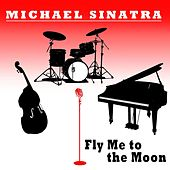 Fly Me to the Moon by Michael Sinatra