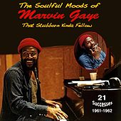 The Soulful Moods of Marvin Gaye That Stubborn Kinda Fellow by Marvin Gaye