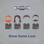 Show Some Love by Yonge Guns Quartet
