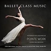 Ballet Class Music Intermediate /  Advanced Pointe Work by Elena  Baliakhova