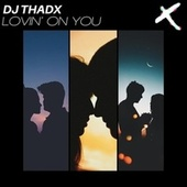 Lovin' On You von DJ Thadx