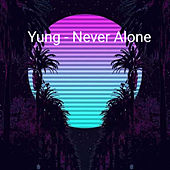 Never Alone by Yung