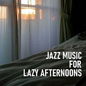 Jazz Music For Lazy Afternoons de Various Artists