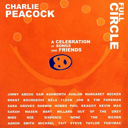 Full Circle: A Celebration Of Songs & Friends by Charlie Peacock