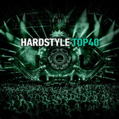 Hardstyle Top 40 by Various Artists