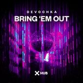 Bring 'Em Out by Devochka