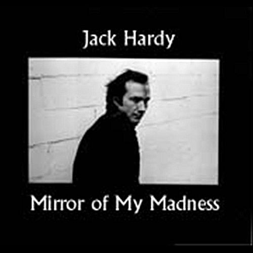 The Mirror of My Madness by Jack Hardy