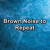Brown Noise to Repeat by Fan Sounds