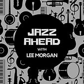 Jazz Ahead with Lee Morgan by Lee Morgan