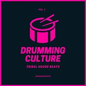 Drumming Culture (Tribal House Beats), Vol. 1 von Various Artists