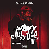 Wavy Justice 3 [Hosted by Dj Carisma] by Rayven Justice