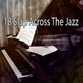 18 Slap Across the Jazz by Chillout Lounge