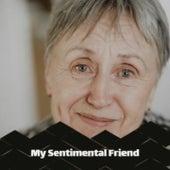My Sentimental Friend von Bob Dylan, Silvio Rodriguez, June Christy, Victor Young, Alfredo Antonini, Hank Locklin, Chuck Willis, Dionne Warwick, Herman's Hermits