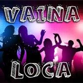 Vaina Loca by Neo Pinto, Mery Diz, Mish Cordon, Lucah Lucah, Snenie y Luis Armando, Xandra Garsem, Izaak Izaak, My V My V, Candy Candy, David Ponce