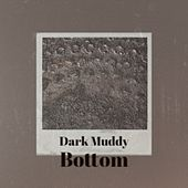 Dark Muddy Bottom by Robert Johnson, Silvio Rodriguez, Les Baxter, The Prisonaires, United Artists Studio Orchestra, Petula Clark, MGM Studio Orchestra, Billy Lee Riley, Gale Storm, Mario Lanza