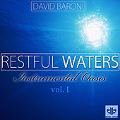Restful Waters: Instrumental Oasis Vol. I by David Baroni