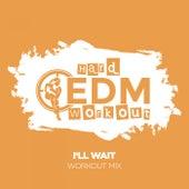I'll Wait de Hard EDM Workout