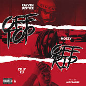 Off Top, Off Rip (feat. Mozzy & Celly Ru) [Hosted by Dj Carisma] by Rayven Justice