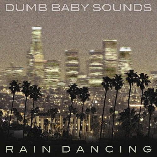 Rain Dancing by Dumb Baby Sounds