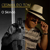 O Skindô by Cesinha do Tom