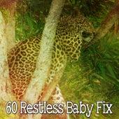 60 Restless Baby Fix by Sleepy Night Music